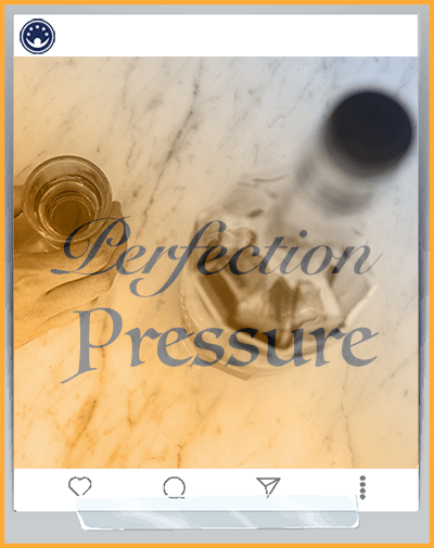 the pressure of perfection.
